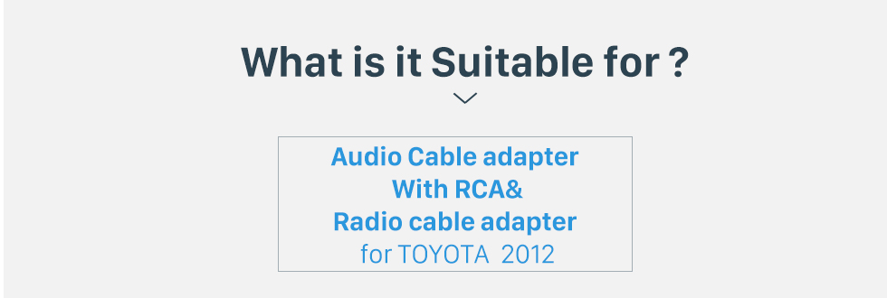 What is it Suitable for? Car Radio Cable Adaptor and Video Audio Cable Adaptor with RCA for 2012 TOYOTA